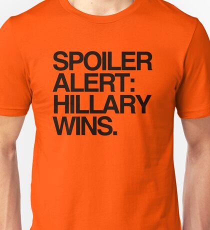 Spoiler Alert: Hillary Wins Unisex T-Shirt