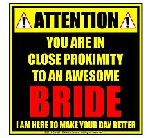 Attention: You Are In Close Proximity To An Awesome Bride Photographic Print