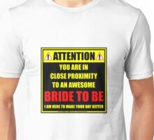 Attention: You Are In Close Proximity To An Awesome Bride To Be Unisex T-Shirt