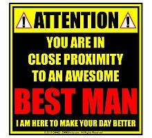 Attention: You Are In Close Proximity To An Awesome Best Man Photographic Print