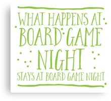 What happens at board game night stays at board game night Canvas Print