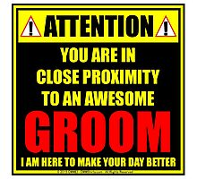 Attention: You Are In Close Proximity To An Awesome Groom Photographic Print