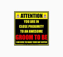 Attention: You Are In Close Proximity To An Awesome Groom To Be Unisex T-Shirt