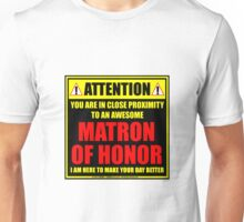 Attention: You Are In Close Proximity To An Awesome Matron Of Honor Unisex T-Shirt