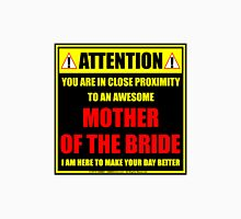 Attention: You Are In Close Proximity To An Awesome Mother Of The Bride Unisex T-Shirt