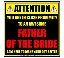 Attention: You Are In Close Proximity To An Awesome Father Of The Bride Photographic Print