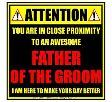 Attention: You Are In Close Proximity To An Awesome Father Of The Groom Photographic Print