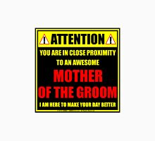 Attention: You Are In Close Proximity To An Awesome Mother Of The Groom Unisex T-Shirt