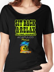 Sit Back And Relax In Acapulco Women's Relaxed Fit T-Shirt