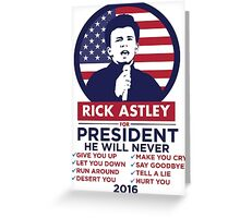 RICK ASTLEY FOR PRESIDENT! - SHIRT Greeting Card