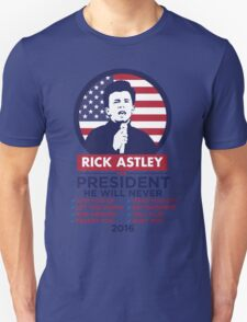 RICK ASTLEY FOR PRESIDENT! - SHIRT Unisex T-Shirt