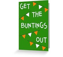 Get the buntings out Greeting Card