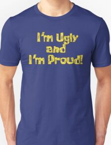 I'm Ugly and I'm Proud! - Spongebob Unisex T-Shirt