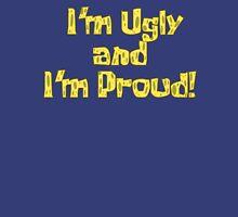 I'm Ugly and I'm Proud! - Spongebob Unisex T-Shirt