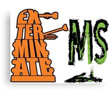Exterminate!... MS Canvas Print