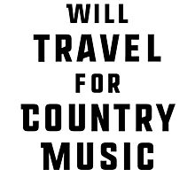 Will Travel For Country Music Photographic Print