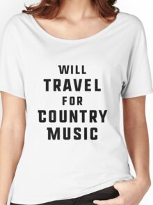 Will Travel For Country Music Women's Relaxed Fit T-Shirt