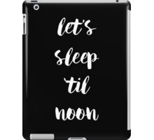 Let's Sleep Til Noon - White Handwritten Type iPad Case/Skin