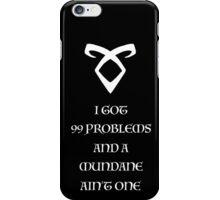 I GOT 99 PROBLEMS AND A MUNDANE AIN'T ONE iPhone Case/Skin