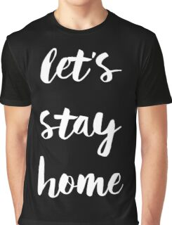 Let's Stay Home - White Handwritten Type Graphic T-Shirt