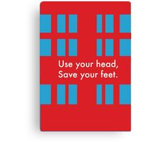 Use your head, save your feet Canvas Print