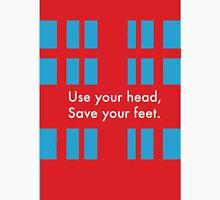 Use your head, save your feet Unisex T-Shirt