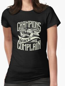 Champions train losers complain Womens Fitted T-Shirt