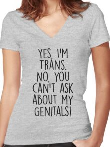 Yes I'm Trans No You Can't Ask About My Genitals Women's Fitted V-Neck T-Shirt