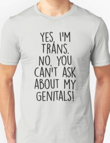 Yes I'm Trans No You Can't Ask About My Genitals T-Shirt