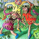 Dancing is the quickest way to happiness! by ART PRINTS ONLINE         by artist SARA  CATENA
