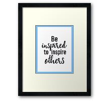 Be inspired to inspire others Framed Print