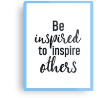 Be inspired to inspire others Metal Print