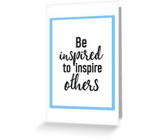 Be inspired to inspire others Greeting Card