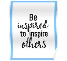 Be inspired to inspire others Poster