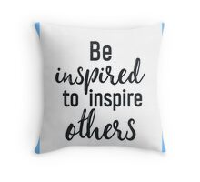Be inspired to inspire others Throw Pillow