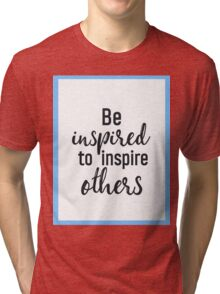 Be inspired to inspire others Tri-blend T-Shirt