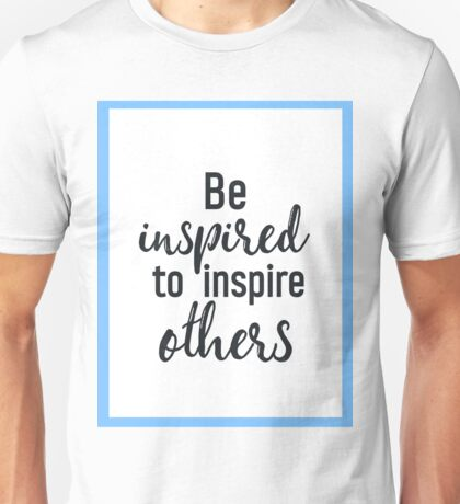 Be inspired to inspire others Unisex T-Shirt