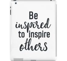 Be inspired to inspire others iPad Case/Skin