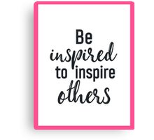 Be inspired to inspire others PINK Canvas Print