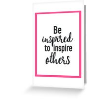 Be inspired to inspire others PINK Greeting Card