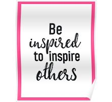 Be inspired to inspire others PINK Poster