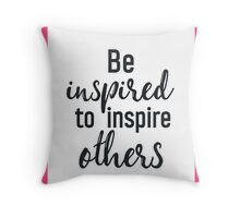 Be inspired to inspire others PINK Throw Pillow