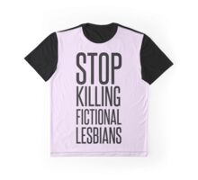 STOP KILLING FICTIONAL LESBIANS Graphic T-Shirt