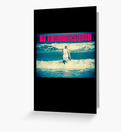 DJ THUNDERSQUID! Greeting Card