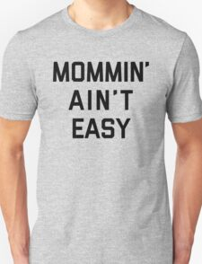 Mommin' Ain't Easy Funny Quote Unisex T-Shirt