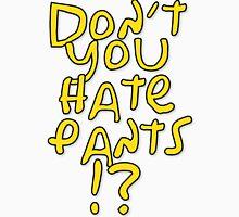 don't you hate pants? Unisex T-Shirt
