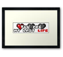You are my last life! Framed Print