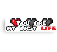 You are my last life! Canvas Print