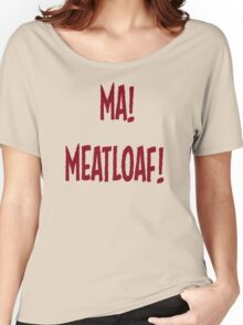 Ma! Meatloaf! Women's Relaxed Fit T-Shirt