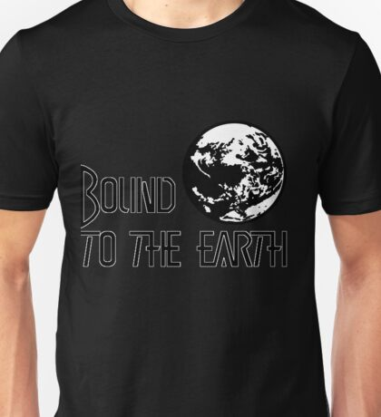 Bound To The Earth(Earthbound) Unisex T-Shirt